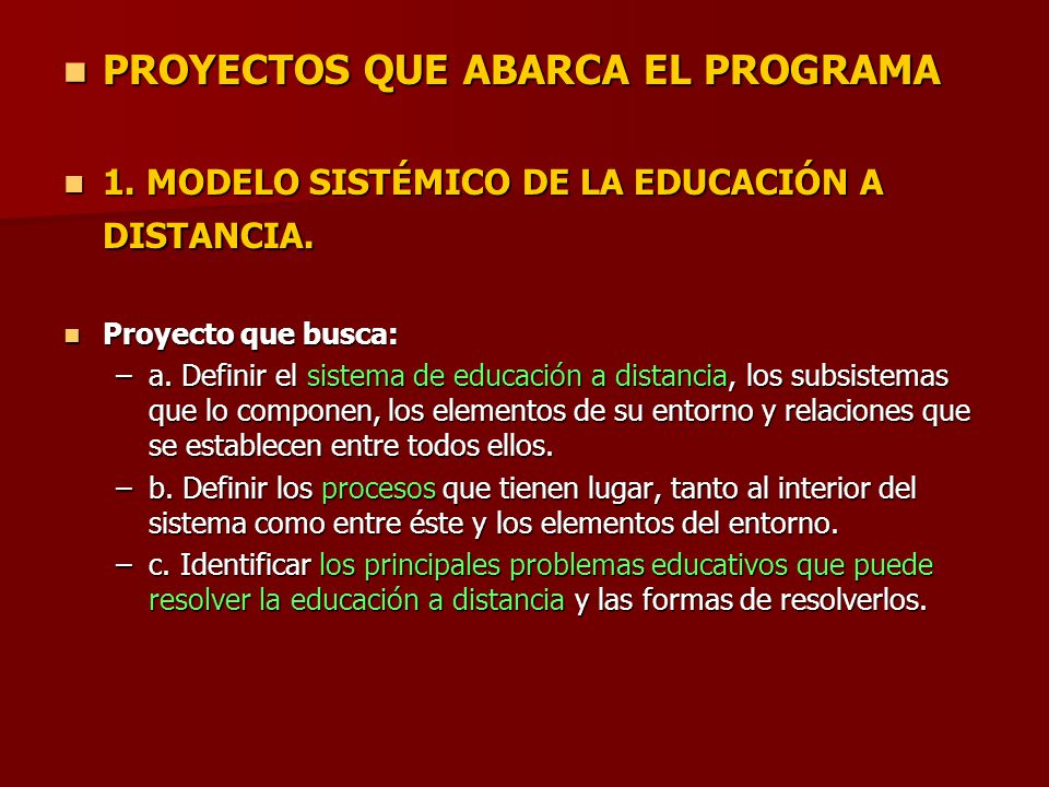 PROYECTOS QUE ABARCA EL PROGRAMA PROYECTOS QUE ABARCA EL PROGRAMA 1. MODELO SISTÉMICO DE LA EDUCACIÓN A DISTANCIA. 1. MODELO SISTÉMICO DE LA EDUCACIÓN