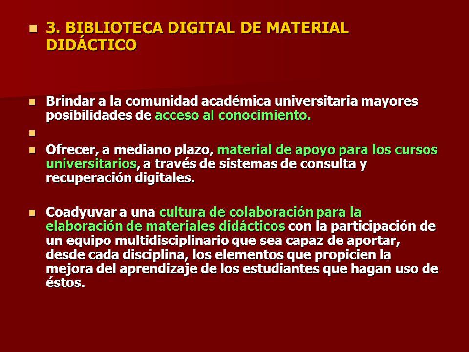 3. BIBLIOTECA DIGITAL DE MATERIAL DIDÁCTICO 3. BIBLIOTECA DIGITAL DE MATERIAL DIDÁCTICO Brindar a la comunidad académica universitaria mayores posibil
