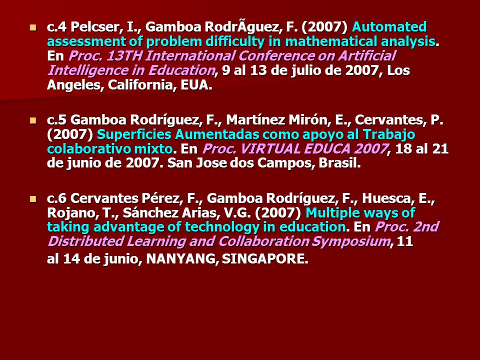 c.4 Pelcser, I., Gamboa Rodríguez, F. (2007) Automated assessment of problem difficulty in mathematical analysis. En Proc. 13TH International Confere