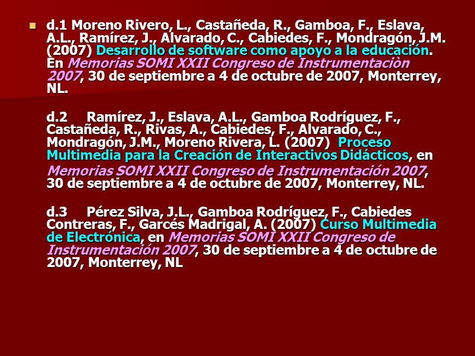 d.1 Moreno Rivero, L., Castañeda, R., Gamboa, F., Eslava, A.L., Ramírez, J., Alvarado, C., Cabiedes, F., Mondragón, J.M. (2007) Desarrollo de software