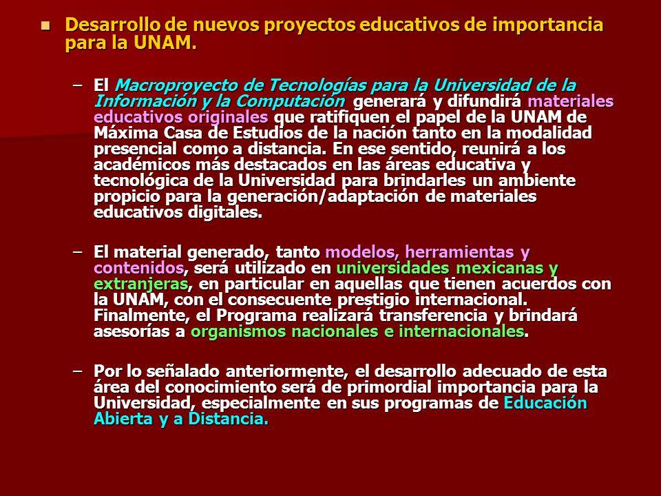 Desarrollo de nuevos proyectos educativos de importancia para la UNAM. Desarrollo de nuevos proyectos educativos de importancia para la UNAM. –El Macr