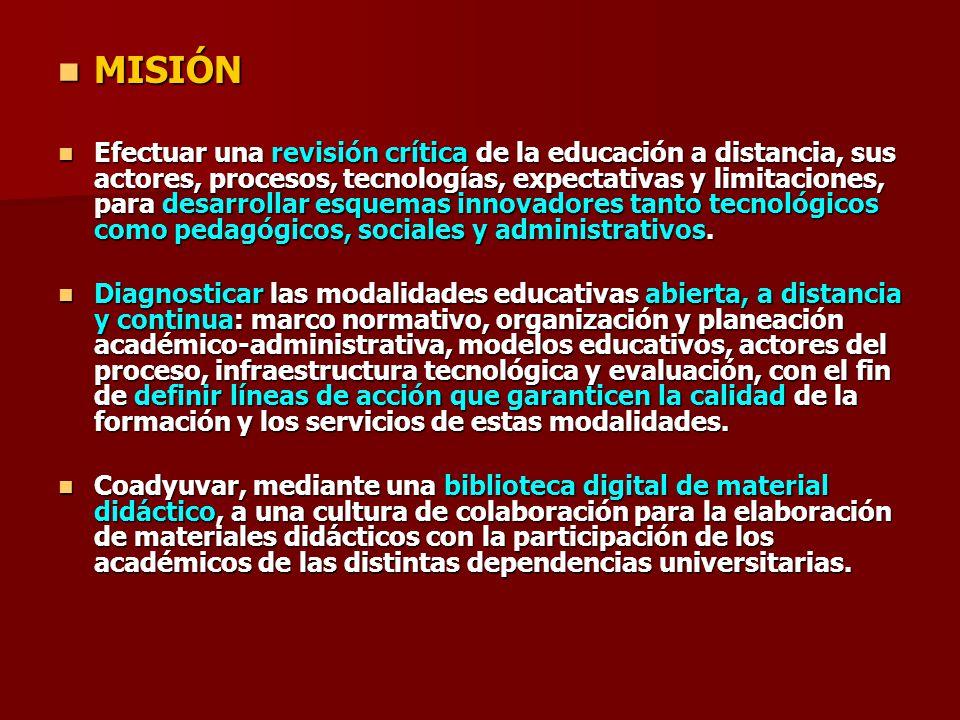 MISIÓN MISIÓN Efectuar una revisión crítica de la educación a distancia, sus actores, procesos, tecnologías, expectativas y limitaciones, para desarro
