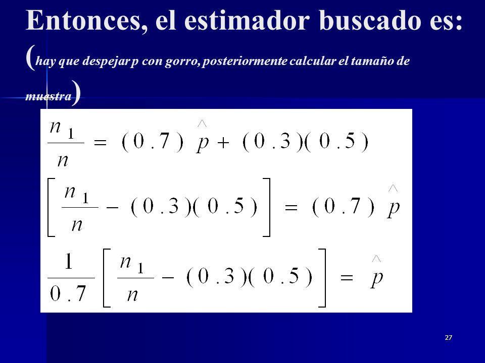 26 Entonces se tiene: También se require estimar n1/n Pregunta sensitiva = 0.7 Pregunta inocua = 0.3 Se llama P a la proporción de si a la pregunta se