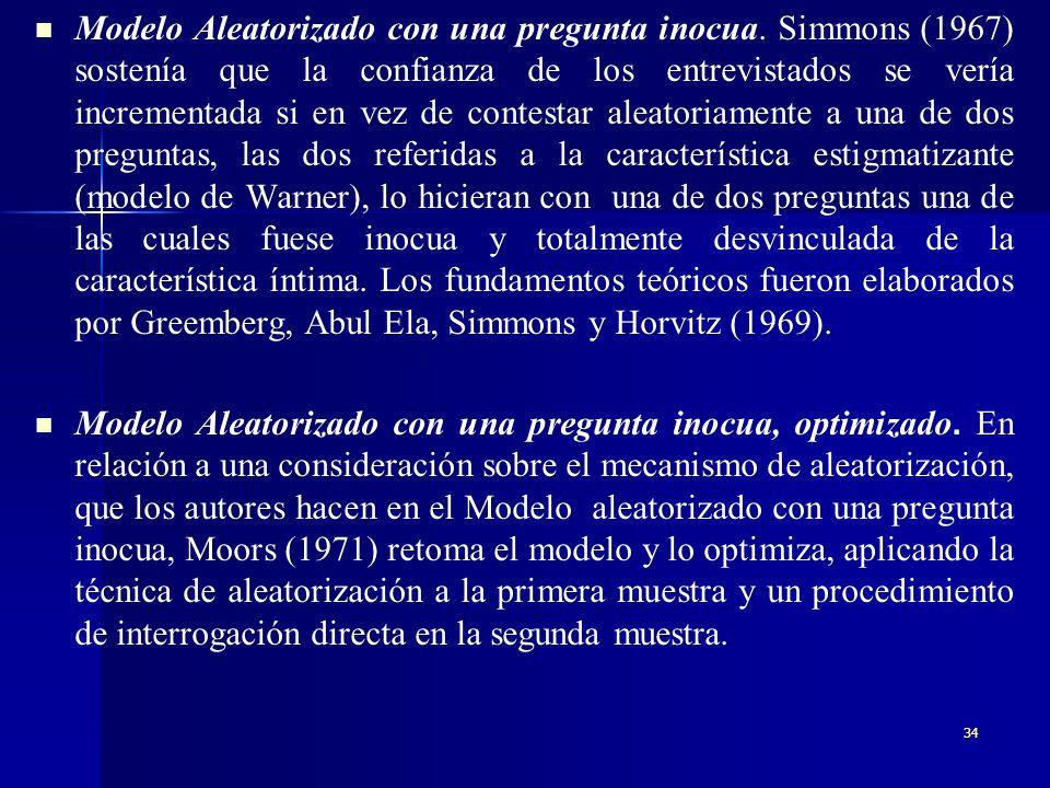 33 Modelos aleatorizados: evolución Modelos Aleatorizados para poblaciones dicotómicas. Warner (1965) ideó el Modelo Aleatorizado para la obtención de