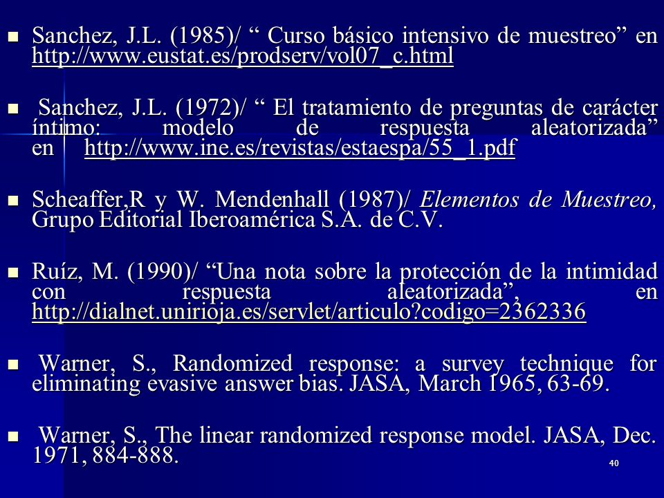 39Bibliografía: Basulto, J. (1982)/ El diseño de respuesta aleatorizada de Warner: Un modelo de superpoblación; en http://www.ine.es/revistas/estaespa