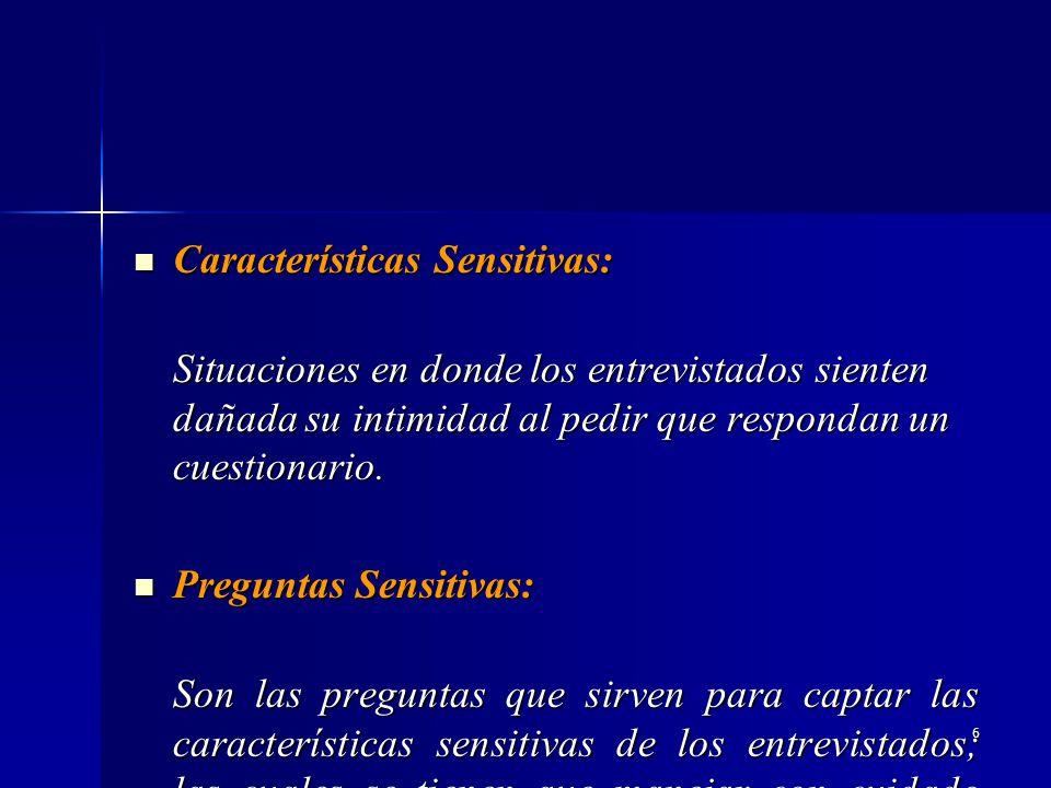 6 Características Sensitivas: Características Sensitivas: Situaciones en donde los entrevistados sienten dañada su intimidad al pedir que respondan un cuestionario.