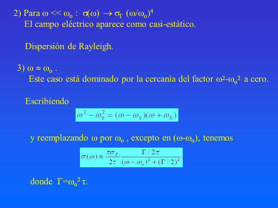 2) Para << o : ( ) T ( / o ) 4 El campo eléctrico aparece como casi-estático.