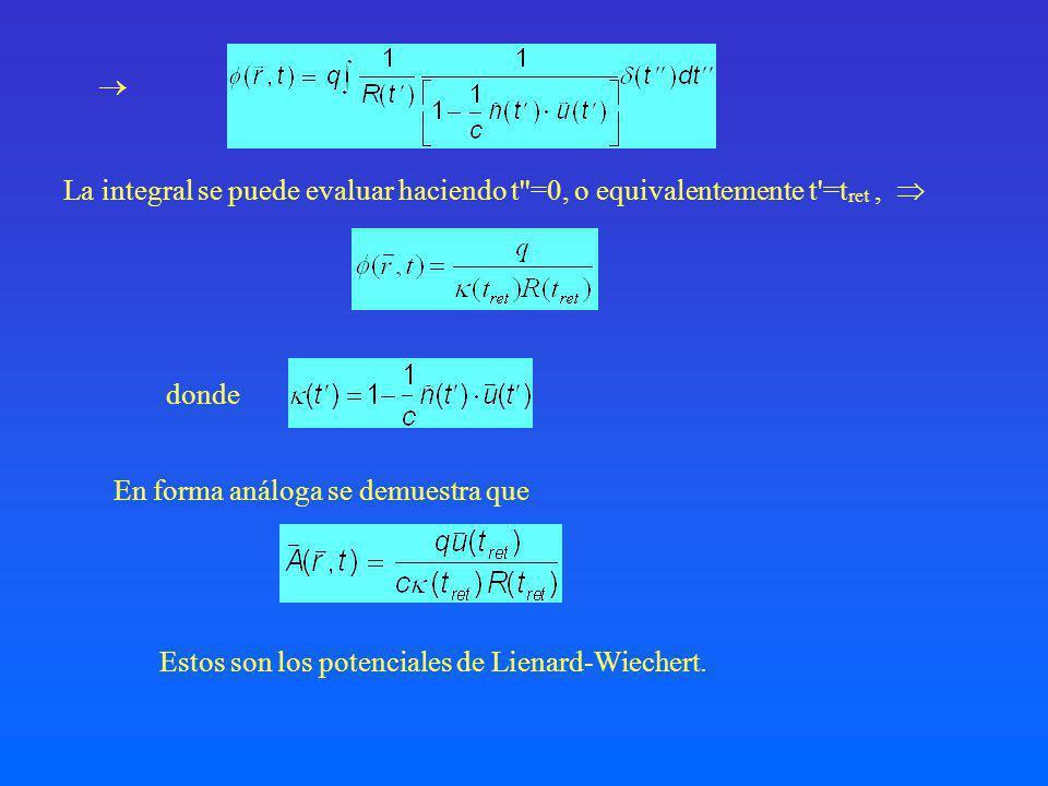 La integral se puede evaluar haciendo t =0, o equivalentemente t =t ret, donde En forma análoga se demuestra que Estos son los potenciales de Lienard-Wiechert.
