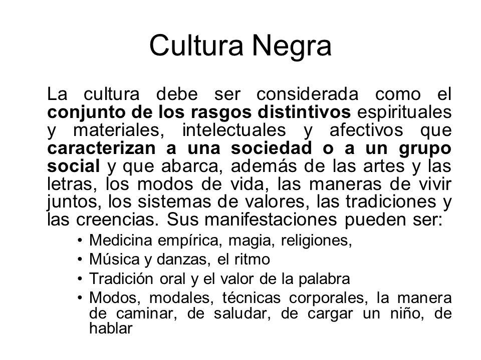 Cultura Negra La cultura debe ser considerada como el conjunto de los rasgos distintivos espirituales y materiales, intelectuales y afectivos que cara