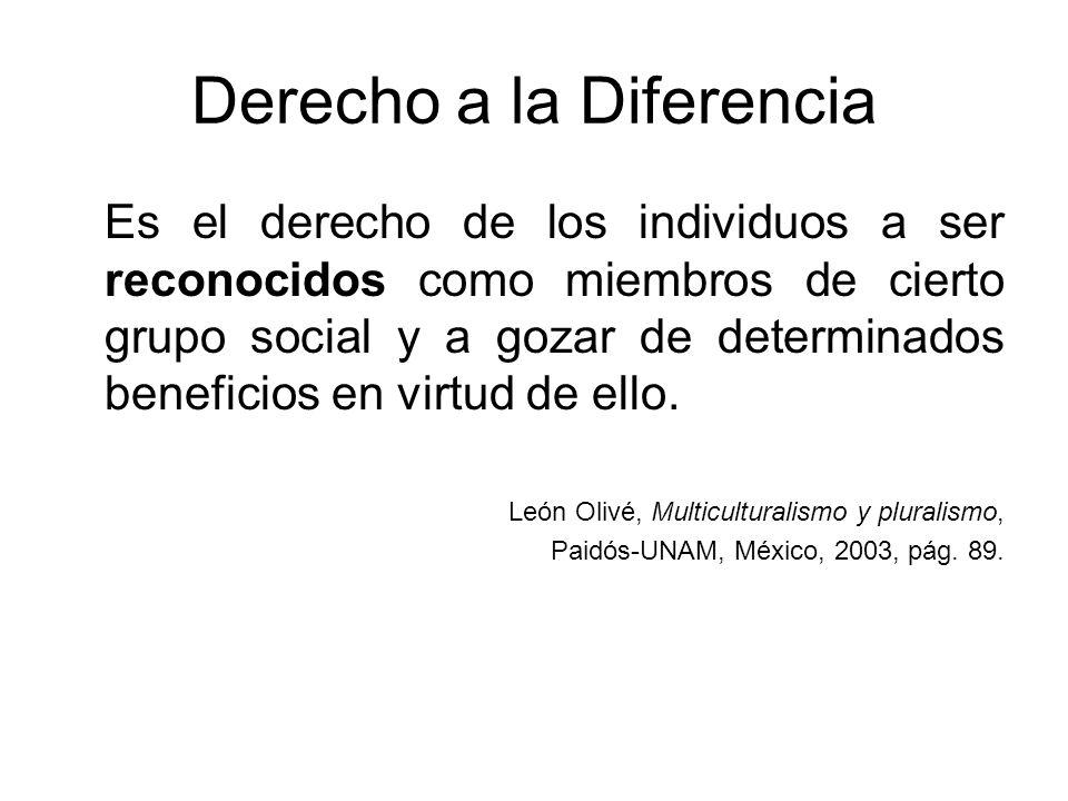 Derecho a la Diferencia Es el derecho de los individuos a ser reconocidos como miembros de cierto grupo social y a gozar de determinados beneficios en