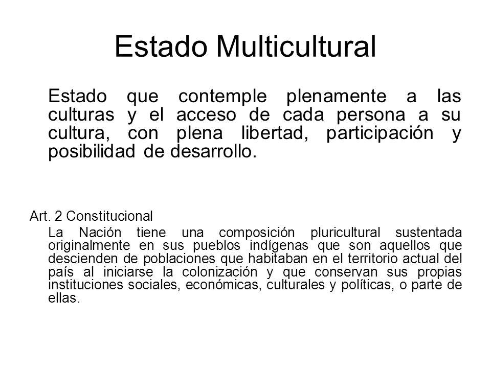 Estado Multicultural Estado que contemple plenamente a las culturas y el acceso de cada persona a su cultura, con plena libertad, participación y posi