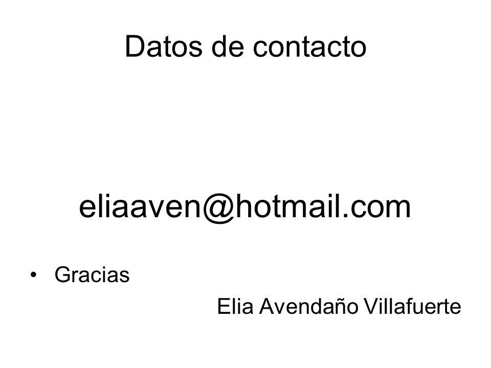 Datos de contacto eliaaven@hotmail.com Gracias Elia Avendaño Villafuerte