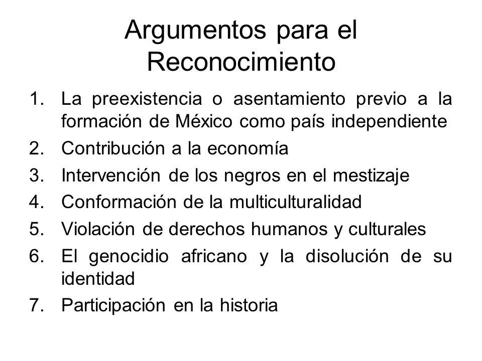 Argumentos para el Reconocimiento 1.La preexistencia o asentamiento previo a la formación de México como país independiente 2.Contribución a la econom