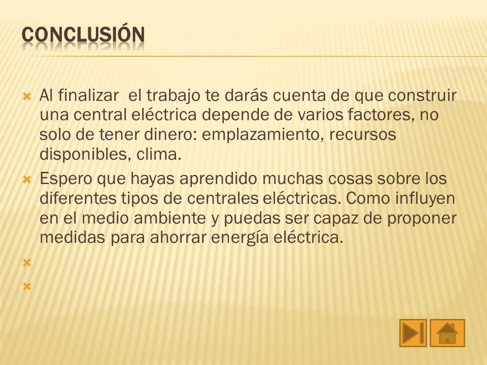 Al finalizar el trabajo te darás cuenta de que construir una central eléctrica depende de varios factores, no solo de tener dinero: emplazamiento, rec