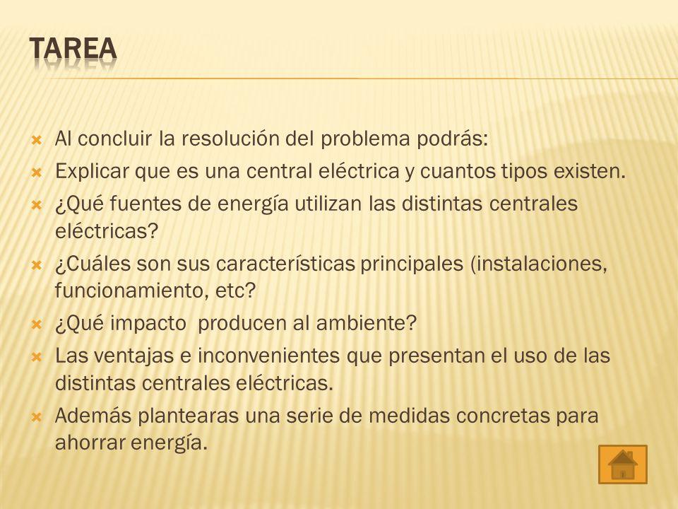 Al concluir la resolución del problema podrás: Explicar que es una central eléctrica y cuantos tipos existen. ¿Qué fuentes de energía utilizan las dis