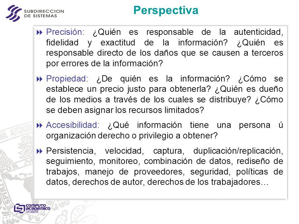 Perspectiva Precisión: ¿Quién es responsable de la autenticidad, fidelidad y exactitud de la información? ¿Quién es responsable directo de los daños q