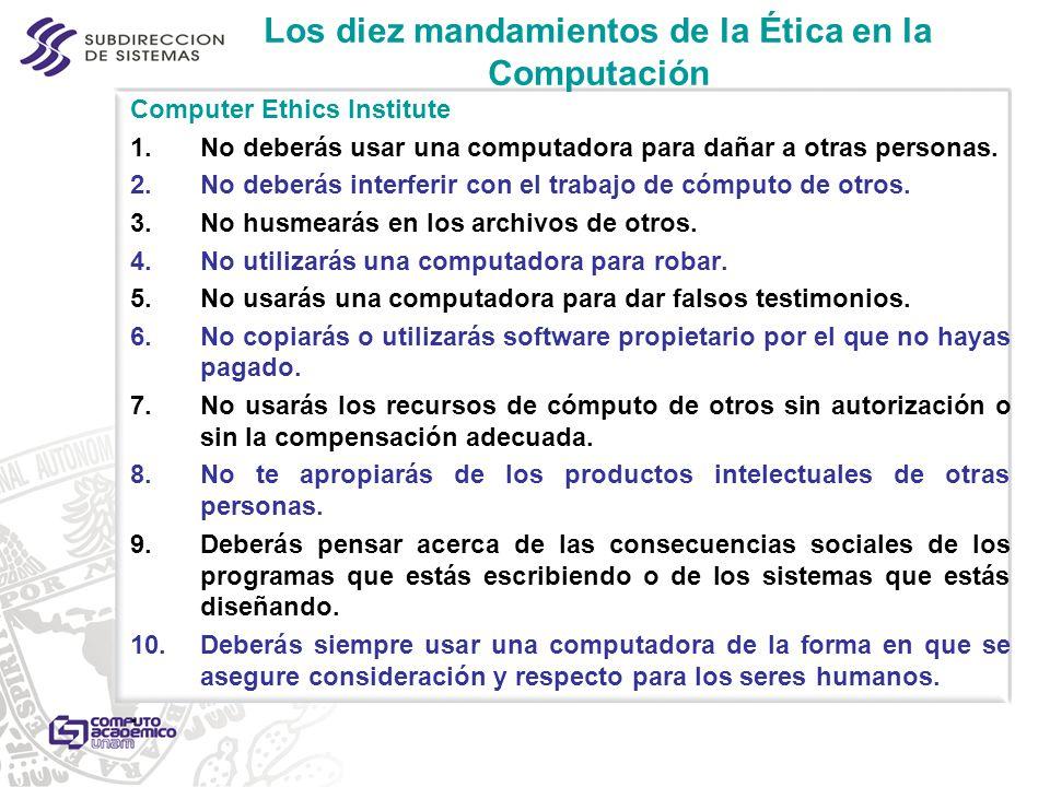 Los diez mandamientos de la Ética en la Computación Computer Ethics Institute 1.No deberás usar una computadora para dañar a otras personas. 2.No debe