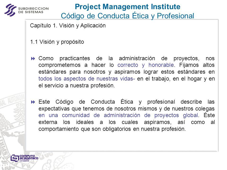 Capítulo 1. Visión y Aplicación 1.1 Visión y propósito Como practicantes de la administración de proyectos, nos comprometemos a hacer lo correcto y ho