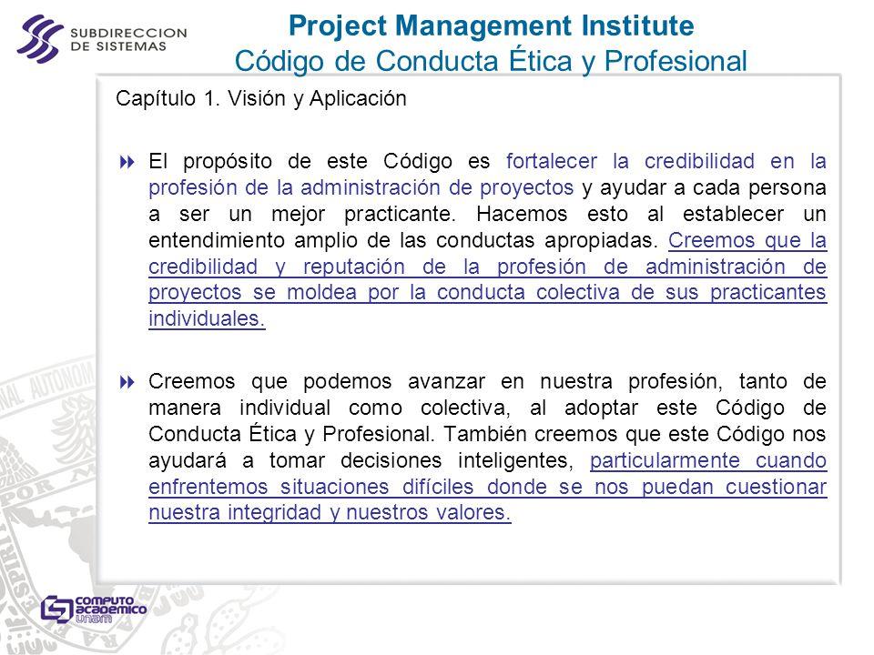 Capítulo 1. Visión y Aplicación El propósito de este Código es fortalecer la credibilidad en la profesión de la administración de proyectos y ayudar a