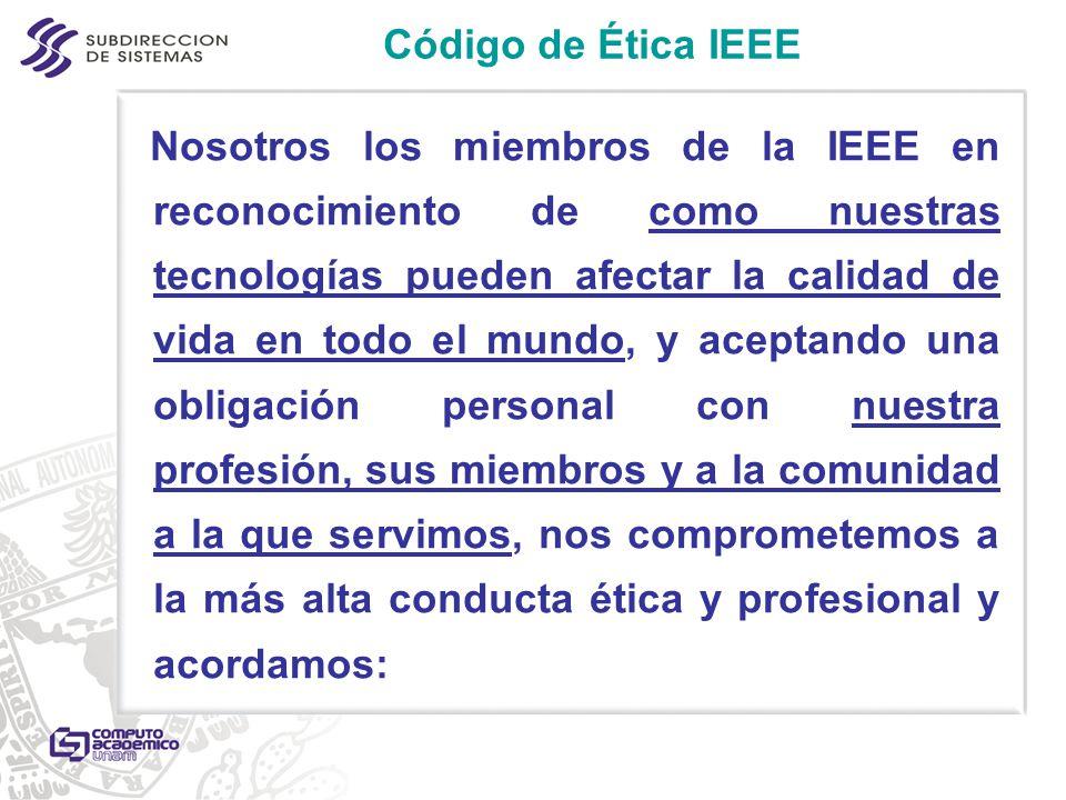 Código de Ética IEEE Nosotros los miembros de la IEEE en reconocimiento de como nuestras tecnologías pueden afectar la calidad de vida en todo el mund