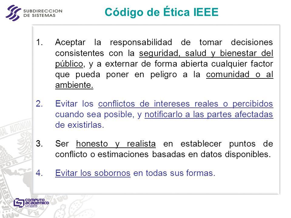 Código de Ética IEEE 1.Aceptar la responsabilidad de tomar decisiones consistentes con la seguridad, salud y bienestar del público, y a externar de fo