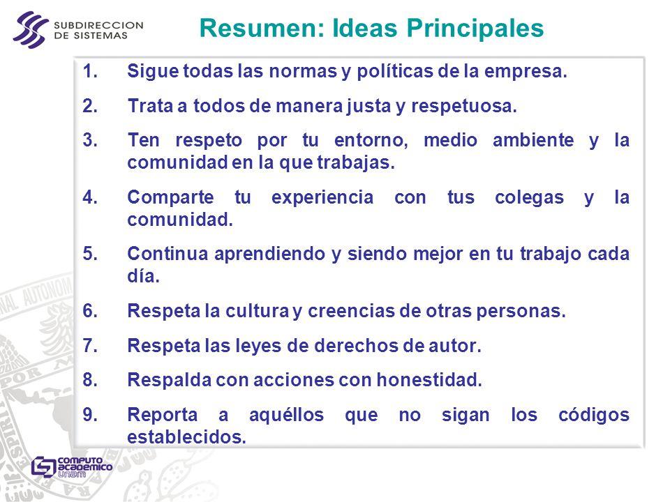 Resumen: Ideas Principales 1.Sigue todas las normas y políticas de la empresa. 2.Trata a todos de manera justa y respetuosa. 3.Ten respeto por tu ento