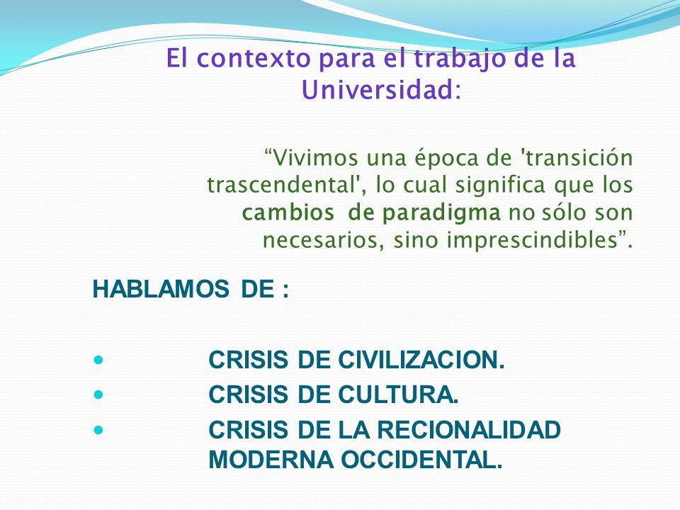 El contexto para el trabajo de la Universidad: Vivimos una época de 'transición trascendental', lo cual significa que los cambios de paradigma no sólo