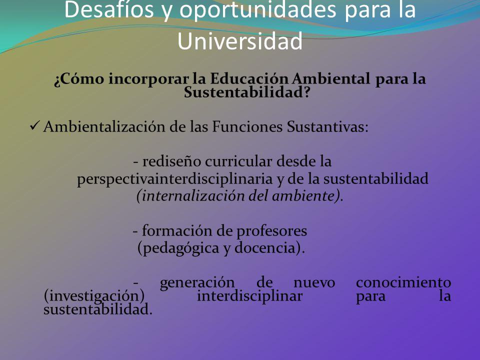 Desafíos y oportunidades para la Universidad ¿Cómo incorporar la Educación Ambiental para la Sustentabilidad? Ambientalización de las Funciones Sustan