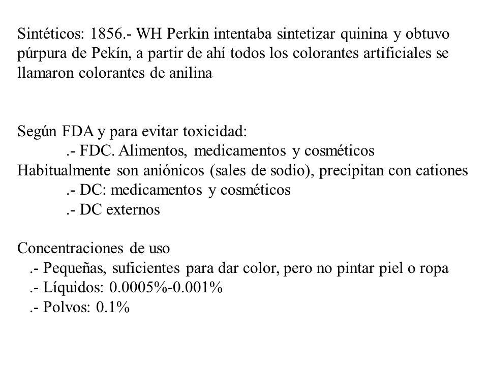 Sintéticos: 1856.- WH Perkin intentaba sintetizar quinina y obtuvo púrpura de Pekín, a partir de ahí todos los colorantes artificiales se llamaron colorantes de anilina Según FDA y para evitar toxicidad:.- FDC.