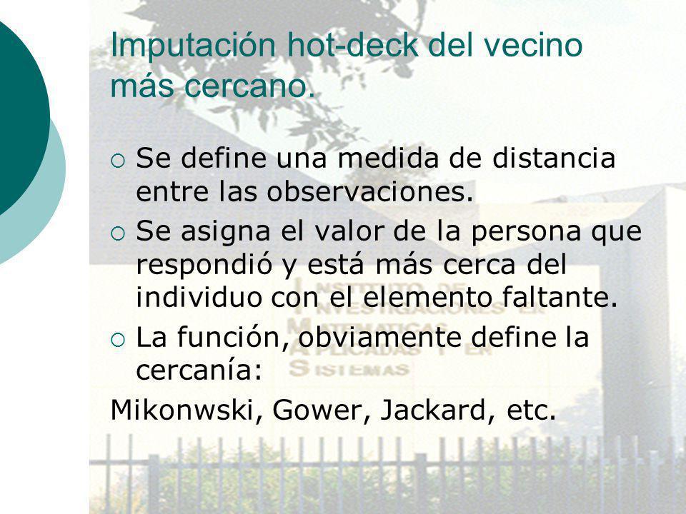 Imputación hot-deck del vecino más cercano. Se define una medida de distancia entre las observaciones. Se asigna el valor de la persona que respondió