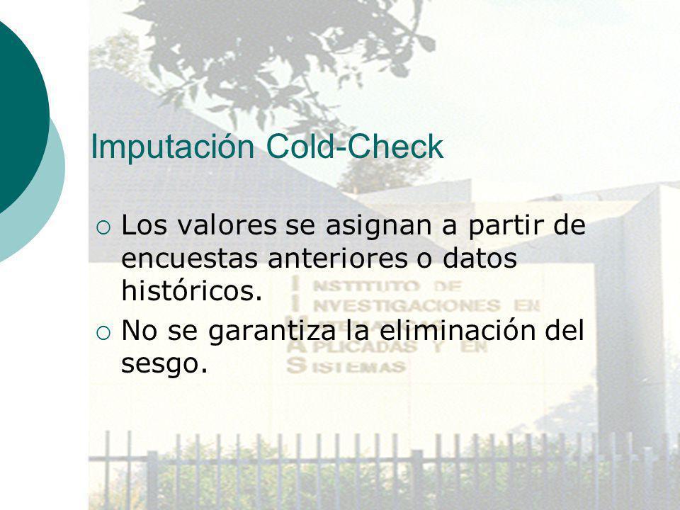 Imputación Cold-Check Los valores se asignan a partir de encuestas anteriores o datos históricos. No se garantiza la eliminación del sesgo.