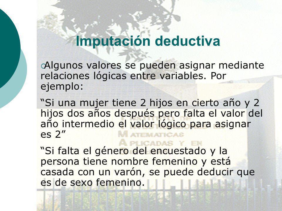 Imputación deductiva Algunos valores se pueden asignar mediante relaciones lógicas entre variables. Por ejemplo: Si una mujer tiene 2 hijos en cierto