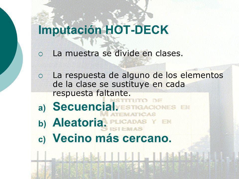 Imputación HOT-DECK La muestra se divide en clases. La respuesta de alguno de los elementos de la clase se sustituye en cada respuesta faltante. a) Se