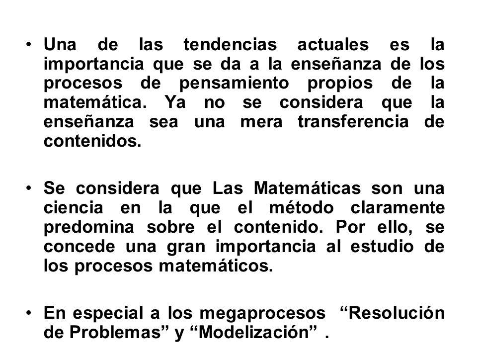 Una de las tendencias actuales es la importancia que se da a la enseñanza de los procesos de pensamiento propios de la matemática. Ya no se considera