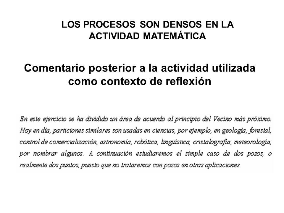 Comentario posterior a la actividad utilizada como contexto de reflexión LOS PROCESOS SON DENSOS EN LA ACTIVIDAD MATEMÁTICA