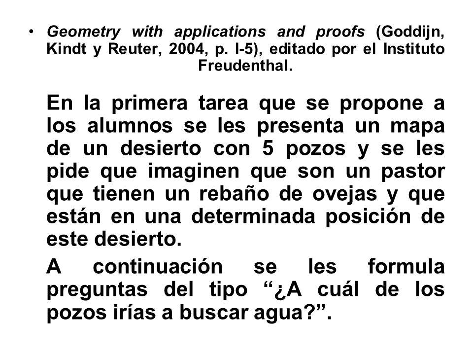 Geometry with applications and proofs (Goddijn, Kindt y Reuter, 2004, p. I-5), editado por el Instituto Freudenthal. En la primera tarea que se propon