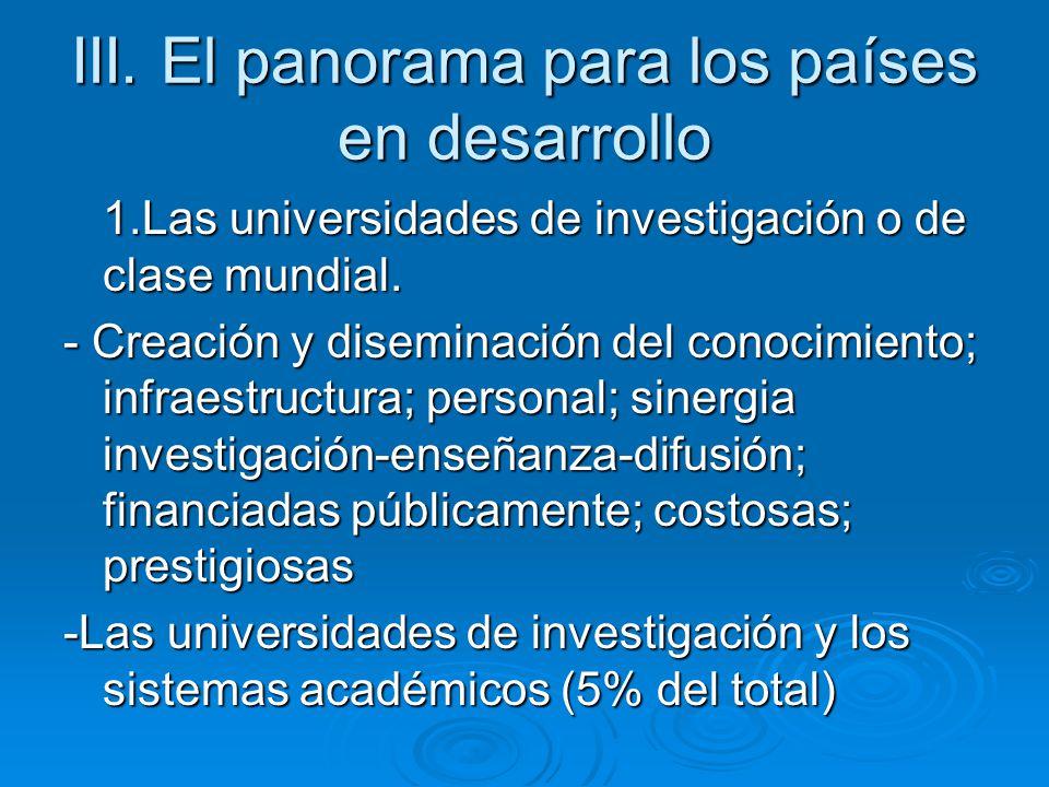 III. El panorama para los países en desarrollo 1.Las universidades de investigación o de clase mundial. - Creación y diseminación del conocimiento; in