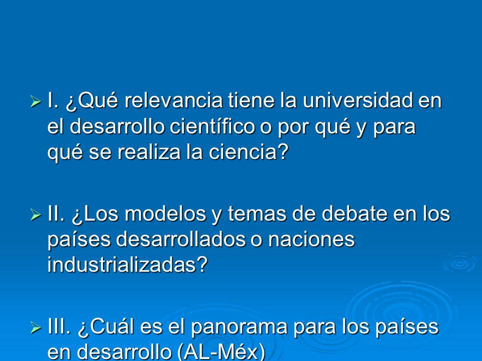 I. ¿Qué relevancia tiene la universidad en el desarrollo científico o por qué y para qué se realiza la ciencia? I. ¿Qué relevancia tiene la universida