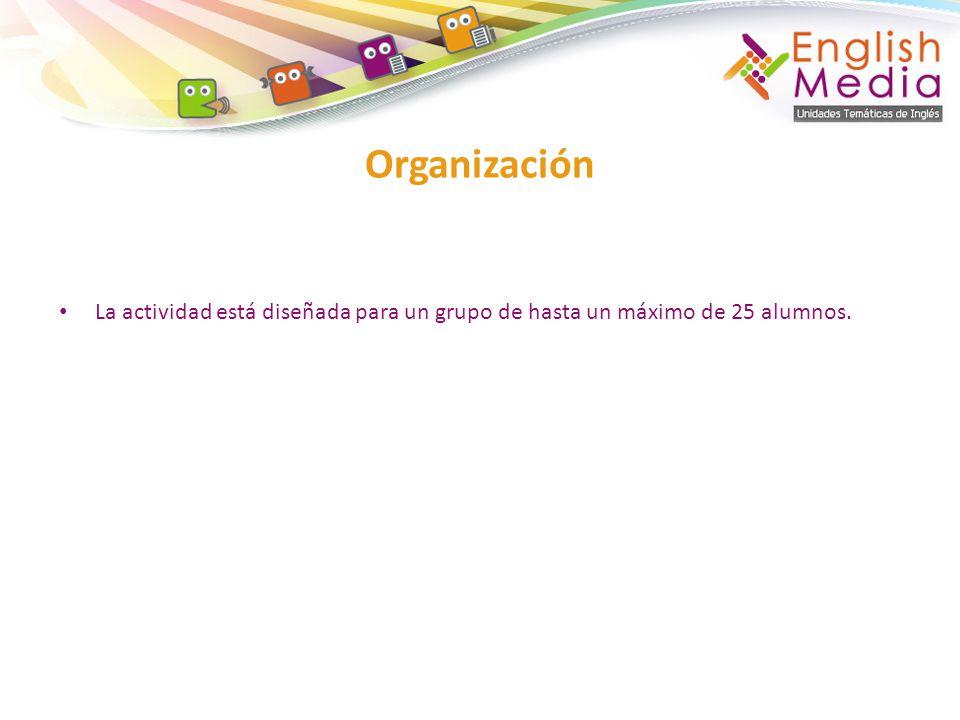La actividad está diseñada para un grupo de hasta un máximo de 25 alumnos. Organización