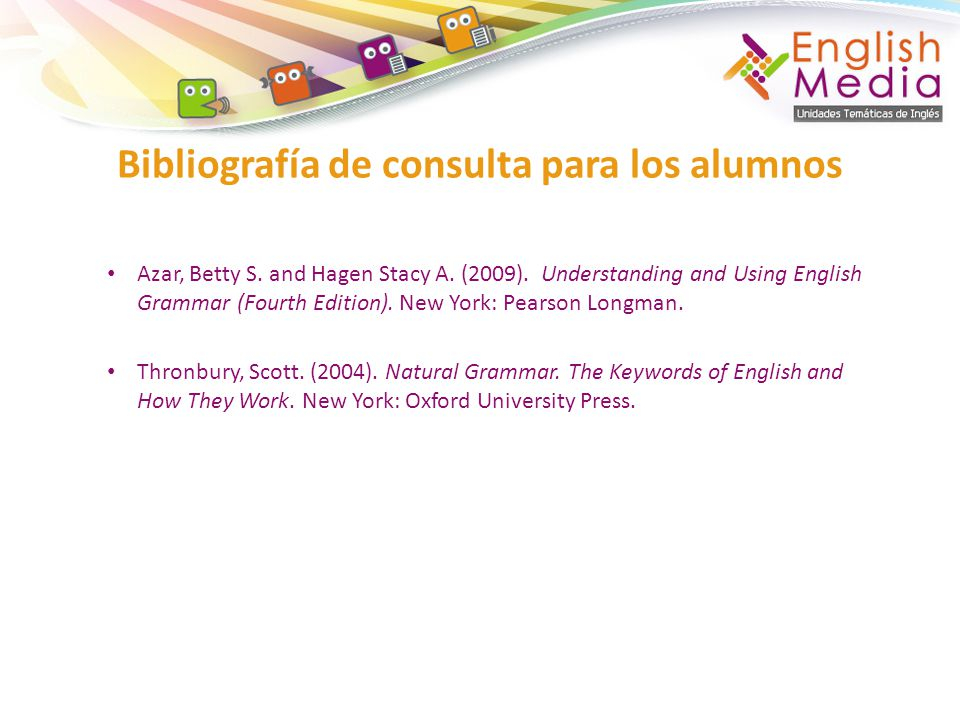 Azar, Betty S. and Hagen Stacy A. (2009). Understanding and Using English Grammar (Fourth Edition). New York: Pearson Longman. Thronbury, Scott. (2004