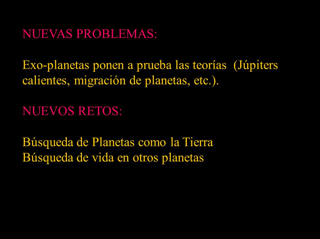 NUEVAS PROBLEMAS: Exo-planetas ponen a prueba las teorías (Júpiters calientes, migración de planetas, etc.). NUEVOS RETOS: Búsqueda de Planetas como l