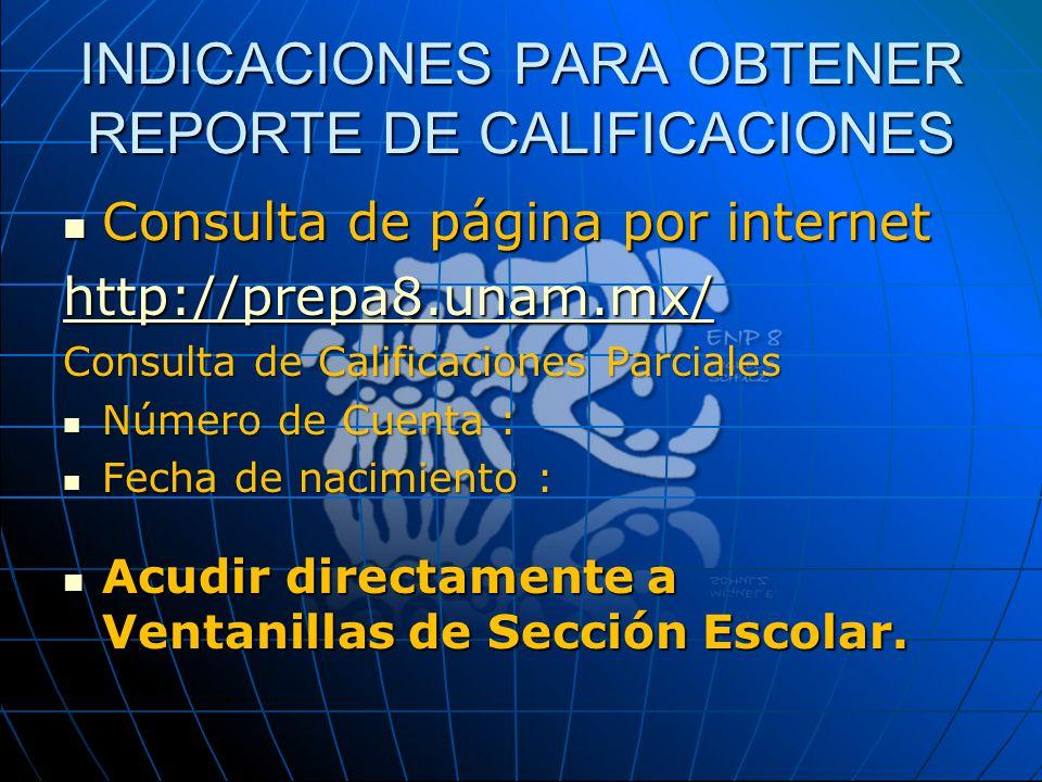 INDICACIONES PARA OBTENER REPORTE DE CALIFICACIONES Consulta de página por internet Consulta de página por internet http://prepa8.unam.mx/ Consulta de