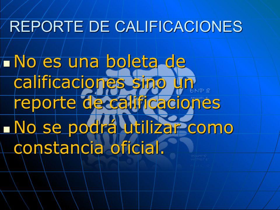 REPORTE DE CALIFICACIONES No es una boleta de calificaciones sino un reporte de calificaciones No es una boleta de calificaciones sino un reporte de c