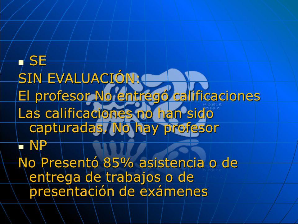 SE SE SIN EVALUACIÓN: El profesor No entregó calificaciones Las calificaciones no han sido capturadas. No hay profesor NP NP No Presentó 85% asistenci