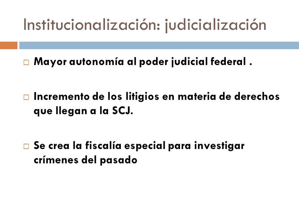 Institucionalización: judicialización Mayor autonomía al poder judicial federal. Incremento de los litigios en materia de derechos que llegan a la SCJ