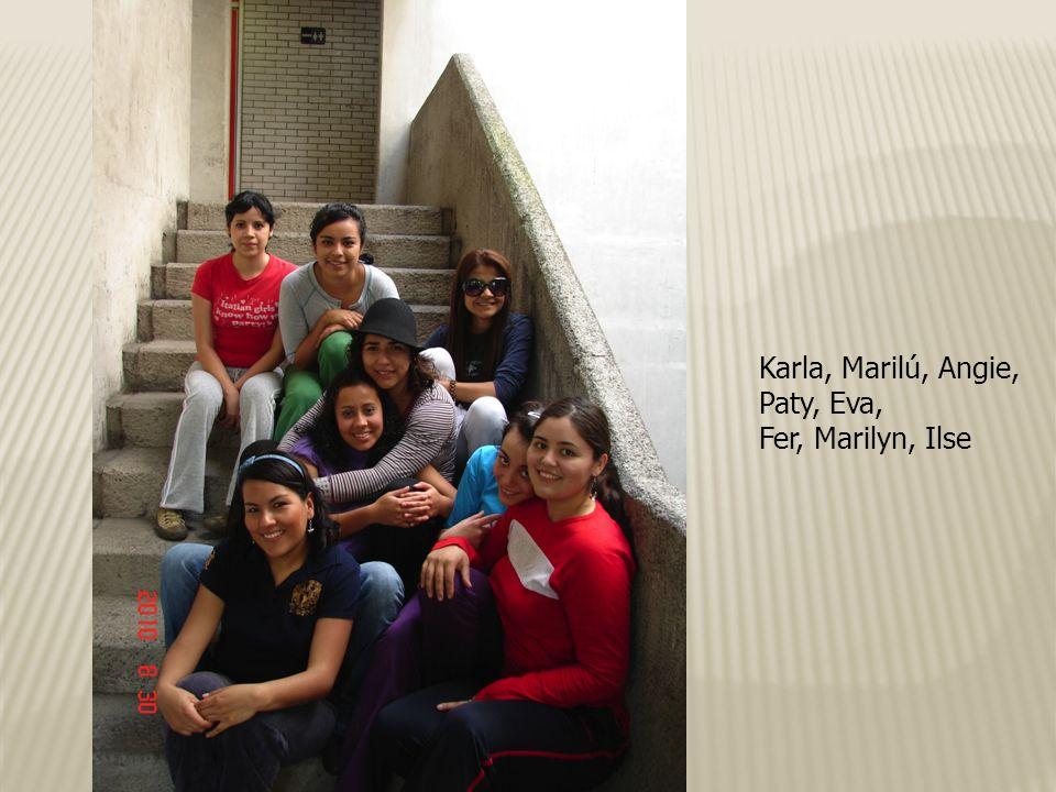 Karla, Marilú, Angie, Paty, Eva, Fer, Marilyn, Ilse