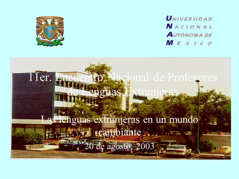 11er. Encuentro Nacional de Profesores de Lenguas Extranjeras Las lenguas extranjeras en un mundo cambiante 20 de agosto, 2003