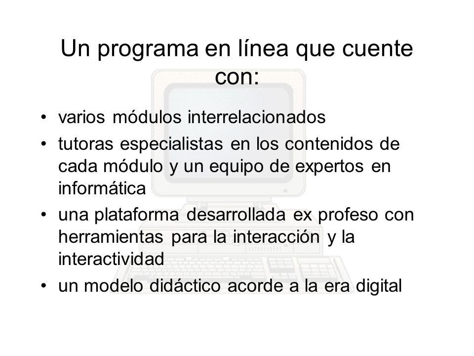Un programa en línea que cuente con: varios módulos interrelacionados tutoras especialistas en los contenidos de cada módulo y un equipo de expertos e