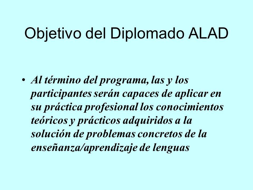 Objetivo del Diplomado ALAD Al término del programa, las y los participantes serán capaces de aplicar en su práctica profesional los conocimientos teó