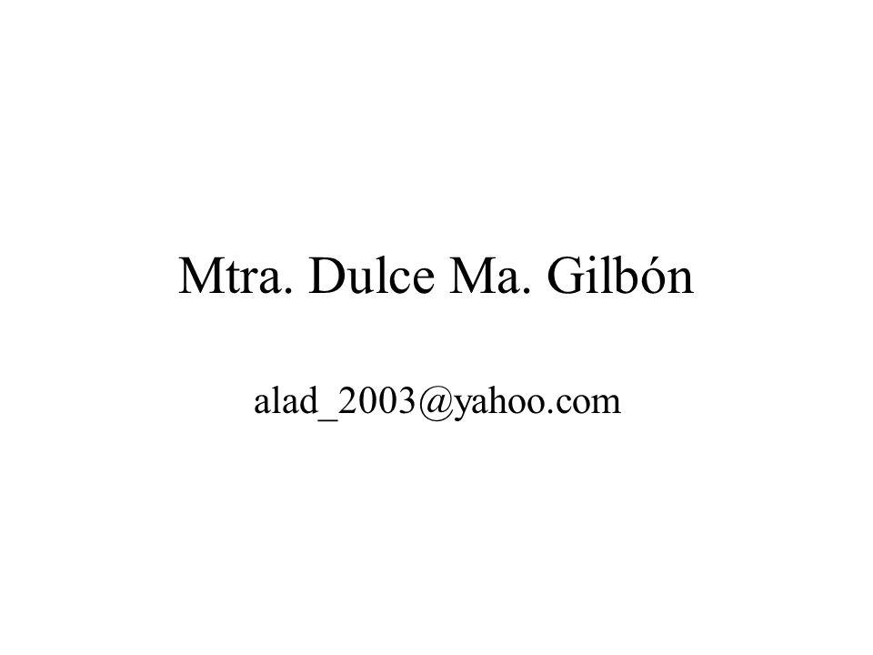 Mtra. Dulce Ma. Gilbón alad_2003@yahoo.com